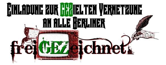 Einladung zur GEZiehlten Vernetzung an alle Berliner - freiGEZeichnet
